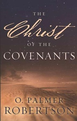 The Christ of the Covenants    -     By: O. Palmer Robertson