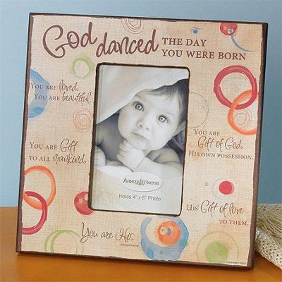 God Danced the Day You Were Born Photo Frame  -