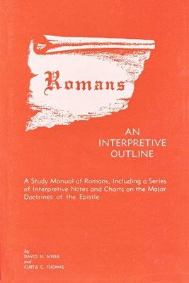 Romans: Interpretive Outline  -     By: David N. Steele, Curtis C. Thomas