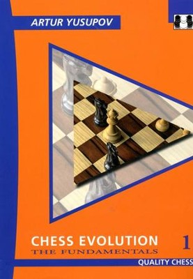 Chess Evolution 1: The Fundamentals  -     By: Artur Yusupov