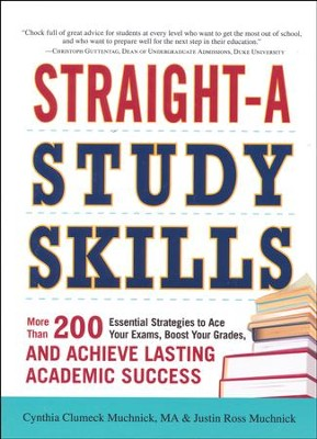 Straight-A Study Skills: More Than 200 Essential Strategies to Ace Your Exams, Boost Your Grades   -     By: Cynthia Clumeck Muchnick, Justin Ross Muchnick