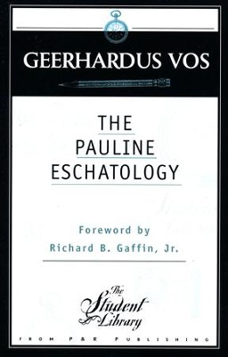 Pauline Eschatology  -     By: Geerhardus Vos
