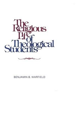 The Religious Life of Theological Students    -     By: Benjamin Warfield
