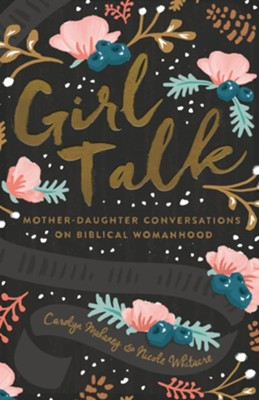 Girl Talk: Mother-Daughter Conversations on Biblical Womanhood / New edition  -     By: Carolyn Mahaney, Nicole Mahaney Whitacre