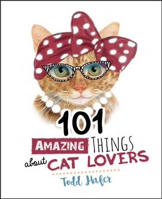 101 Amazing Things about Cat Lovers  -     By: Todd Hafer