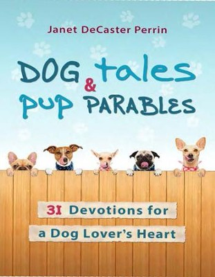 Dog Tales & Pup Parables: 31 Devotions for a Dog Lover's Heart  -     By: Janet DeCaster Perrin