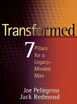 Transformed: 7 Pillars for a Legacy-Minded Man  -     By: Joe Pellegrino, Jack Redmond