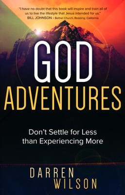 God Adventures: Don't Settle for Less than Experiencing More  -     By: Darren Wilson