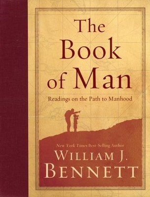 The Book of Man: Readings on the Path to Manhood  - Slightly Imperfect  -     By: William J. Bennett