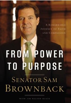 From Power to Purpose: A Remarkable Journey of Faith and Compassion  -     By: Sam Brownback