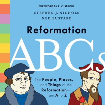 Reformation ABCs: The People, Places, and Things of the Reformation--From A to Z  -     By: Stephen J. Nichols     Illustrated By: Ned Bustard
