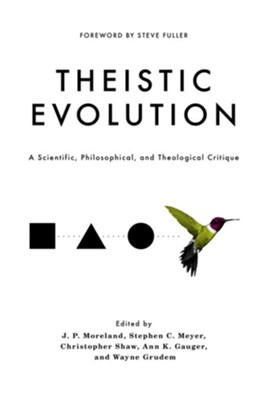 Theistic Evolution: A Scientific, Philosophical, and Theological Critique  -     Edited By: J.P. Moreland, Stephen C. Meyer, Wayne Grudem     By: Various Contributors