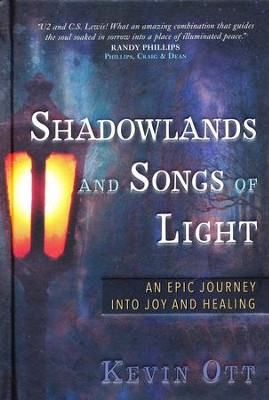 Shadowlands and Songs of Light: An Epic Journey into Joy and Healing  -     By: Kevin Ott