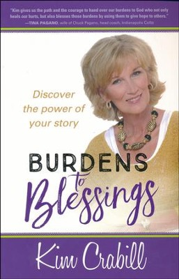 Burdens to Blessings: Begin the Journey to the Best Rest of Your Life  -     By: Kim Crabill