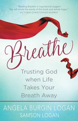 Breathe: Trusting God When Life Takes Your  Breath Away  -     By: Angela Burgin