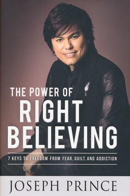 The Power of Right Believing: 7 Keys to Freedom from Fear, Guilt, and Addiction  -     By: Joseph Prince