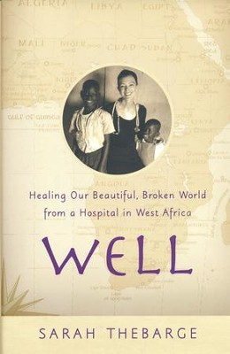 Well: Healing Our Beautiful, Broken World From A Hospital In West Africa  -     By: Sarah Thebarge