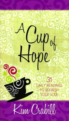 A Cup of Hope: 31 Daily Readings to Refresh Your Soul  -     By: Kim Crabill