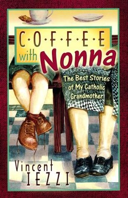 Coffee With Nonna:  The Best Stories of My Catholic Grandmother  -     By: Vincent Iezzi