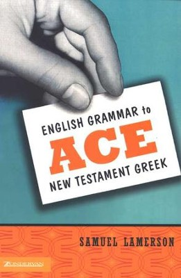 English Grammar To Ace New Testament Greek   -     By: Samuel Lamerson