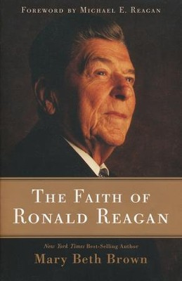 The Faith of Ronald Reagan  -     By: Mary Beth Brown
