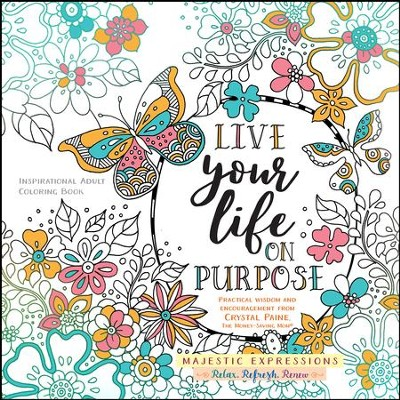 Live Your Life on Purpose: Inspirational Adult Coloring Book  -     By: Crystal Paine