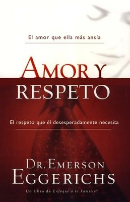 Amor y Respeto  (Love & Respect)  -     By: Dr. Emerson Eggerichs