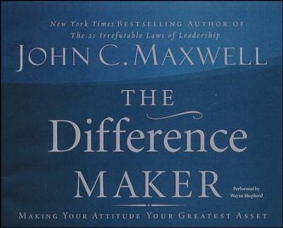 The Difference Maker: Making Your Attitude Your Greatest Asset - abridged audiobook on CD  -     Narrated By: Wayne Shepherd     By: John C. Maxwell