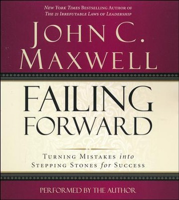 Failing Forward: Turning Mistakes into Stepping Stones Abridged Audio CD for Success - Abridged audio CD  -     Narrated By: John C. Maxwell     By: John C. Maxwell