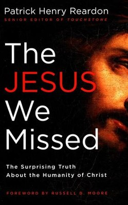 The Jesus We Missed: The Surprising Truth About the Humanity of Christ  -     By: Patrick Reardon