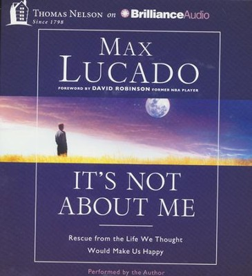 It's Not About Me: Rescue from the Life We Thought Would Make Us Happy - unabridged audiobook on CD  -     By: Max Lucado
