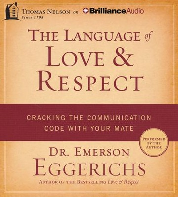 The Language of Love & Respect: Cracking the  Communication Code with Your Mate - uabridged audiob   -     Narrated By: Dr. Emerson Eggerichs     By: Dr. Emerson Eggerichs