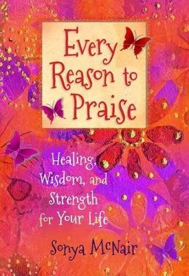 Every Reason to Praise: Finding Healing, Wisdom, and Strength for Your Life  -     By: Sonya McNair