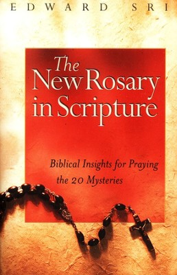 The New Rosary in Scripture: Biblical Insights for  Praying the 20 Mysteries  -     By: Edward Sri