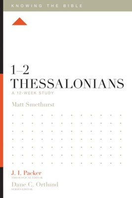 1-2 Thessalonians: A 12-Week Study  -     Edited By: J.I. Packer, Dane C. Ortlund     By: Matthew Smethurst