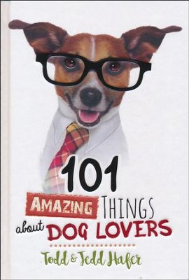 101 Amazing Things About Dog Lovers  -     By: Todd Hafer