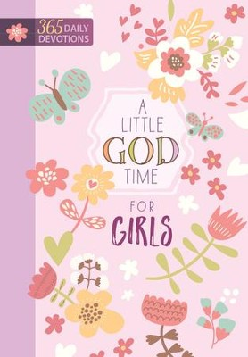 A Little God Time for Girls: 365 Daily Devotions  -