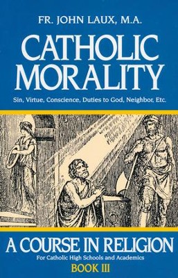 Catholic Morality: A Course in Religion, Book III   -     By: Father John Laux M.A.