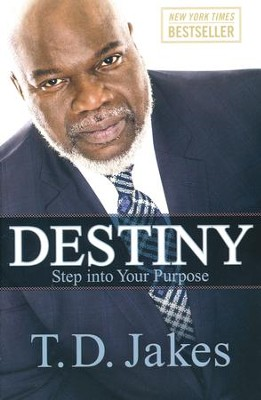 Destiny: Step Into Your Purpose  -     By: T.D. Jakes