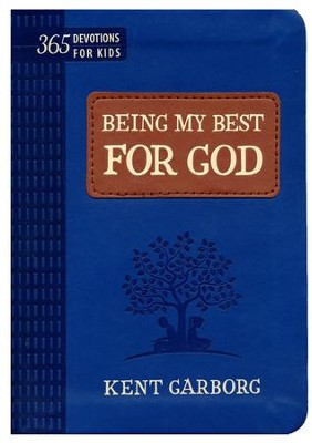 Being My Best for God  -     By: Kent Garborg