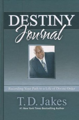 Destiny Journal: Recording Your Path To A Life Of Divine Order   -     By: T.D. Jakes