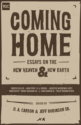 Coming Home: Essays on the New Heaven and New Earth  -     Edited By: D.A. Carson, C. Jeffrey Robinson Sr.     By: D.A. Carson, Timothy J. Keller