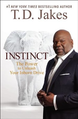 Instinct: The Power to Unleash Your Inborn Drive   -     By: T.D. Jakes