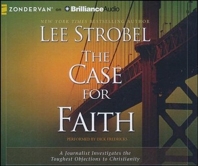 The Case for Faith: A Journalist Investigates the Toughest Objections to Christianity - unabridged audiobook on CD  -     Narrated By: Dick Hill     By: Lee Strobel