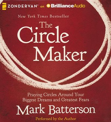 The Circle Maker: Praying Circles Around Your Biggest Dreams and Greatest Fears Unabridged Audiobook on CD  -     By: Mark Batterson