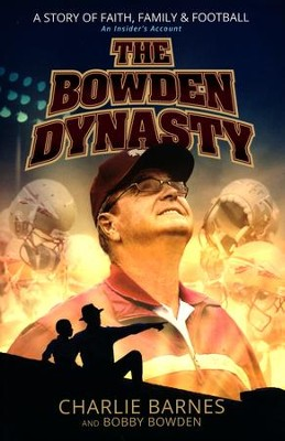 The Bowden Dynasty: A Story of Faith, Family, and Football -An Insider's Account  -     By: Charlie Barnes