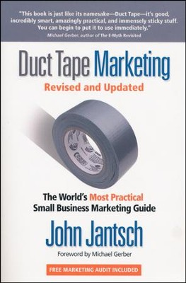 Duct Tape Marketing: The World's Most Practical Small Business Marketing Guide  -     By: John Jantsch