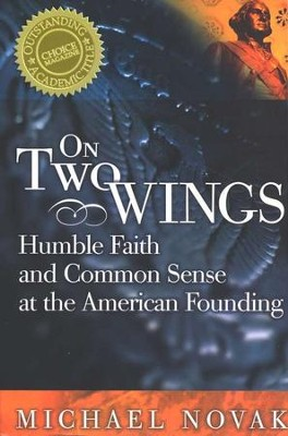 On Two Wings: Humble Faith and Common Sense at the American Founding  -     By: Michael Novak