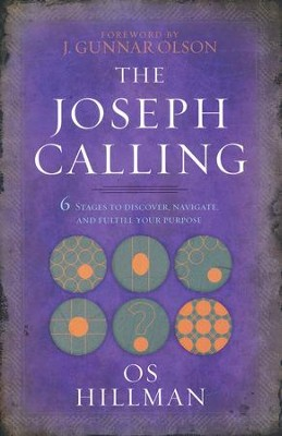 The Joseph Calling: Six Stages to Understand, Navigate, and Fulfill Your Purpose  -     By: Os Hillman