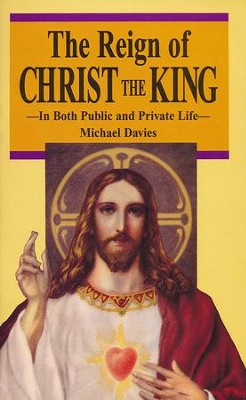The Reign of Christ the King  -     By: Michael Davies